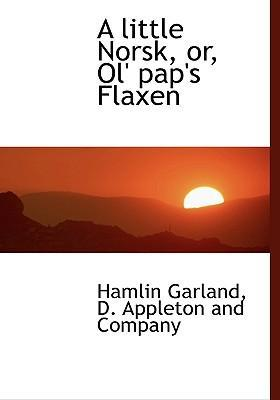 A Little Norsk, Or, Ol' Pap's Flaxen