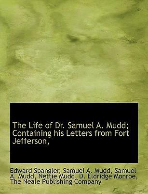 The Life of Dr. Samuel A. Mudd; Containing His Letters from Fort Jefferson,