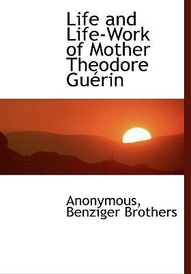 Life and Life-Work of Mother Theodore Gu Rin