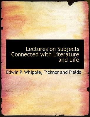 Lectures on Subjects Connected with Literature and Life