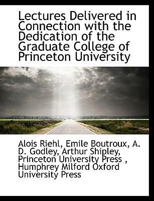 Lectures Delivered in Connection with the Dedication of the Graduate College of Princeton University