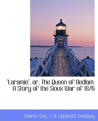 Laramie, Or, the Queen of Bedlam. a Story of the Sioux War of 1876