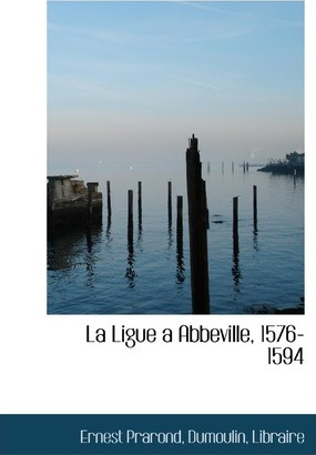 La Ligue a Abbeville, 1576-1594