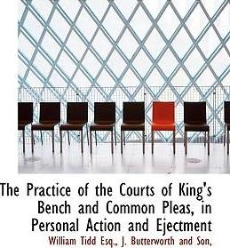 The Practice of the Courts of King's Bench and Common Pleas, in Personal Action and Ejectment