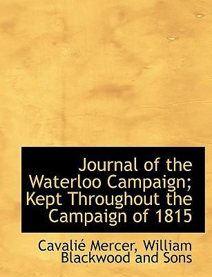 Journal of the Waterloo Campaign; Kept Throughout the Campaign of 1815