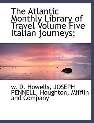 The Atlantic Monthly Library of Travel Volume Five Italian Journeys;