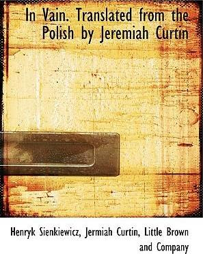 In Vain. Translated from the Polish by Jeremiah Curtin