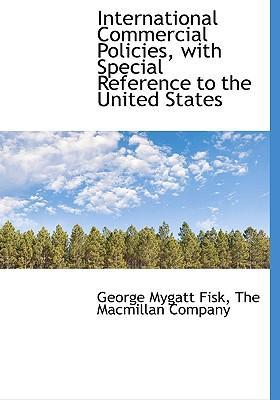 International Commercial Policies, with Special Reference to the United States
