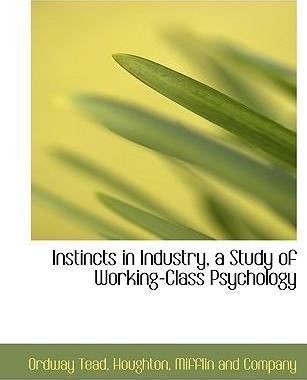 Instincts in Industry, a Study of Working-Class Psychology