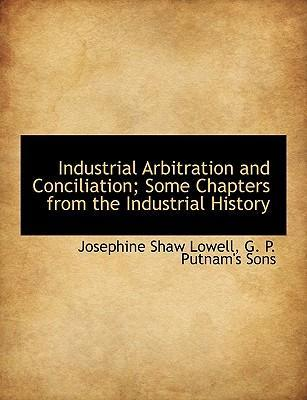 Industrial Arbitration and Conciliation; Some Chapters from the Industrial History