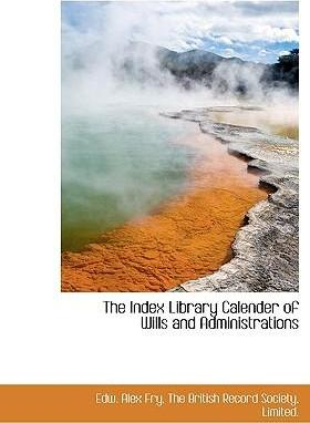 The Index Library Calender of Wills and Administrations
