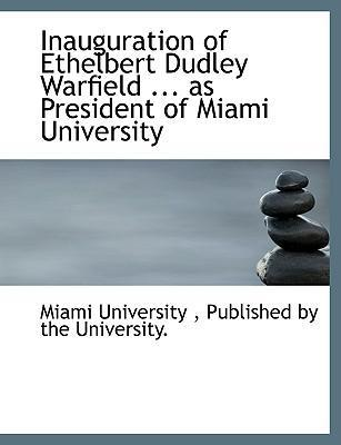 Inauguration of Ethelbert Dudley Warfield ... as President of Miami University