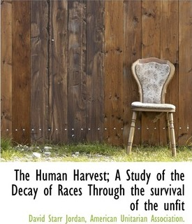 The Human Harvest; A Study of the Decay of Races Through the Survival of the Unfit