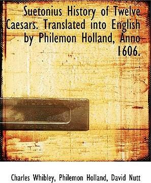 Suetonius History of Twelve Caesars. Translated Into English by Philemon Holland, Anno 1606.