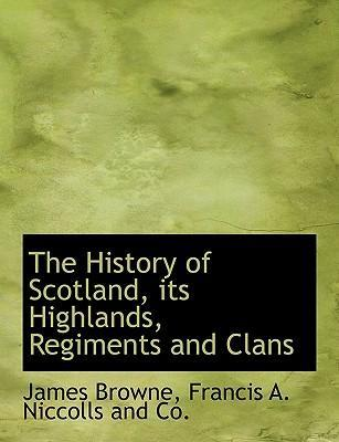 The History of Scotland, Its Highlands, Regiments and Clans