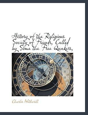 History of the Religious Society of Friends, Called by Some the Free Quakers,