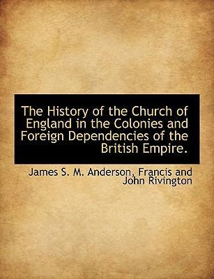 The History of the Church of England in the Colonies and Foreign Dependencies of the British Empire.