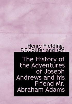 The History of the Adventures of Joseph Andrews and His Friend Mr. Abraham Adams