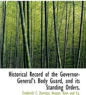 Historical Record of the Governor-General's Body Guard, and Its Standing Orders.