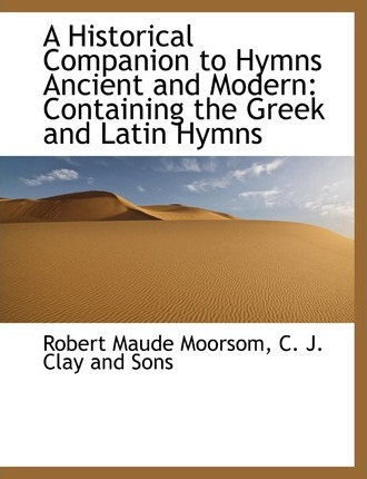 A Historical Companion to Hymns Ancient and Modern
