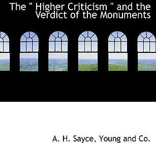"The "" Higher Criticism "" and the Verdict of the Monuments"