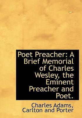 Poet Preacher  A Brief Memorial of Charles Wesley, the Eminent Preacher and Poet.