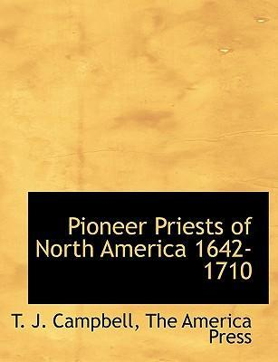Pioneer Priests of North America 1642-1710