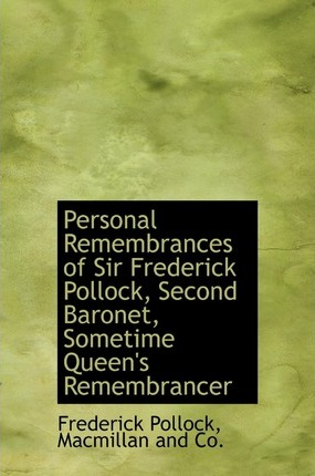 Personal Remembrances of Sir Frederick Pollock, Second Baronet, Sometime Queen's Remembrancer