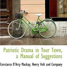 Patriotic Drama in Your Town, a Manual of Suggestions