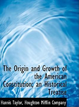 The Origin and Growth of the American Constitution; An Historical Treatise