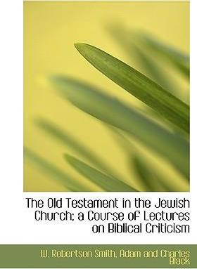 The Old Testament in the Jewish Church; A Course of Lectures on Biblical Criticism