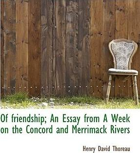 Of Friendship; An Essay from a Week on the Concord and Merrimack Rivers