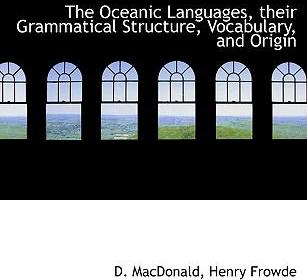 The Oceanic Languages, Their Grammatical Structure, Vocabulary, and Origin