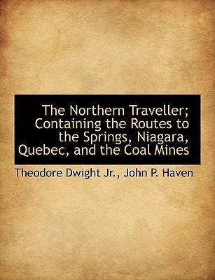 The Northern Traveller; Containing the Routes to the Springs, Niagara, Quebec, and the Coal Mines