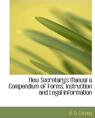 New Secretary's Manual a Compendium of Forms, Instruction and Legal Information