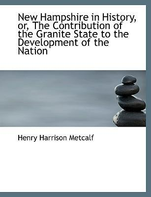 New Hampshire in History, Or, the Contribution of the Granite State to the Development of the Nation