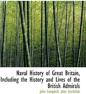 Naval History of Great Britain, Including the History and Lives of the British Admirals