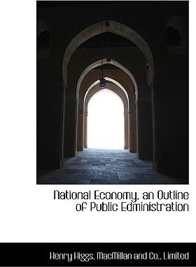 National Economy, an Outline of Public Edministration