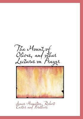 The Mount of Olives, and Other Lectures on Prayer