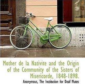 Mother de La Nativit and the Origin of the Community of the Sisters of MIS Ricorde, 1848-1898.