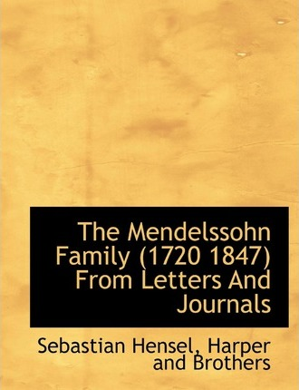 The Mendelssohn Family (1720 1847) from Letters and Journals