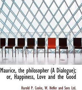 Maurice, the Philosopher (a Dialogue); Or, Happiness, Love and the Good