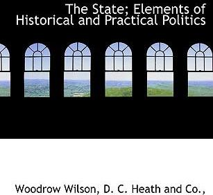 The State; Elements of Historical and Practical Politics