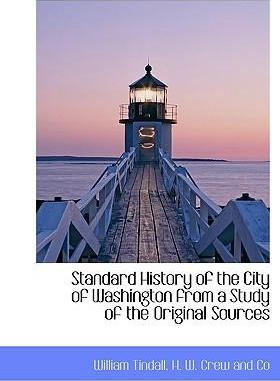 Standard History of the City of Washington from a Study of the Original Sources