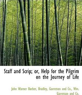 Staff and Scrip; Or, Help for the Pilgrim on the Journey of Life