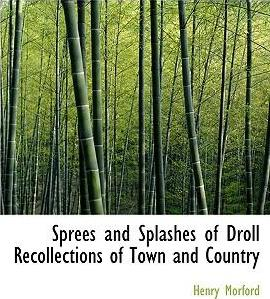 Sprees and Splashes of Droll Recollections of Town and Country