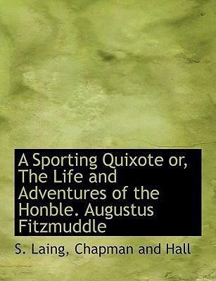 A Sporting Quixote Or, the Life and Adventures of the Honble. Augustus Fitzmuddle