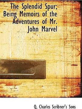 The Splendid Spur; Being Memoirs of the Adventures of Mr. John Marvel
