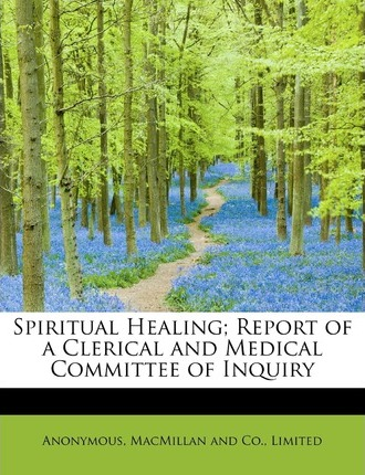 Spiritual Healing; Report of a Clerical and Medical Committee of Inquiry