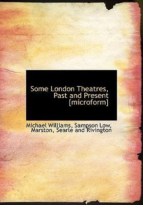 Some London Theatres, Past and Present [Microform]